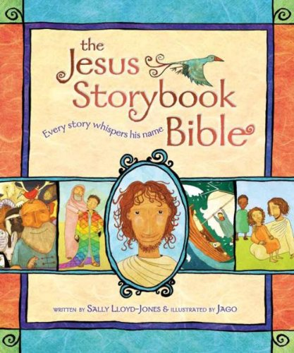 Jesus Storybook Bible: Every Story Whispers His Name by [Lloyd-Jones, Sally]