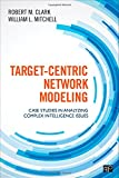 img - for Target-Centric Network Modeling: Case Studies in Analyzing Complex Intelligence Issues book / textbook / text book