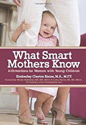What Smart Mothers Know: Affirmations For Women With Young Children