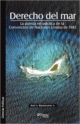 Derecho del Mar: La Puesta En Practica de La Convencion de Naciones Unidas de 1982 (Spanish Edition): Raul A. Bustamante a.: 9781597545136: Amazon.com: ...