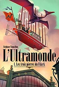 L'Ultramonde, Tome 1 : Les trois pierres du Fâark par Stéphane Tamaillon