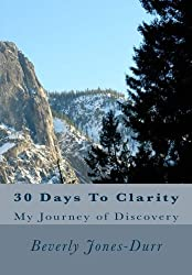 30 Days To Clarity: My journey of Discovery by Beverly Jones-Durr (2015-11-30)