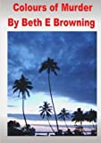 Colours of Murder, Beth E. Browning, 1291616799