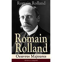 Romain Rolland: Oeuvres Majeures (L'édition intégrale): Jean-Christophe + Au-dessus de la mêlée  + Vie de Tolstoï + Vie de Beethoven + Colas Breugnon + ... + L'Âme enchanté… (French Edition)