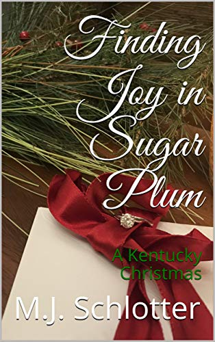 Finding Joy in Sugar Plum: A Kentucky Christmas by [Schlotter, M.J.]