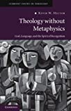 Theology Without Metaphysics: God, Language and the Spirit of Recognition (Current Issues in Theology, No. 8)