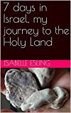 7 days in Israel, my journey to the Holy Land