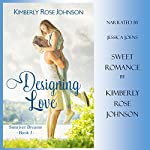 Designing Love: An Inspirational Romance: Sunriver Dreams, Volume 3 | Kimberly Rose Johnson