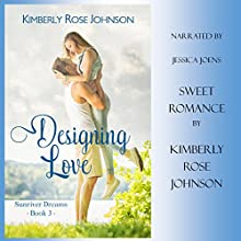 Designing Love: An Inspirational Romance: Sunriver Dreams, Volume 3 Audiobook by Kimberly Rose Johnson Narrated by Jessica Joens