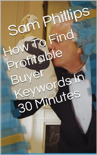 How To Find Profitable Buyer Keywords In 30 Minutes