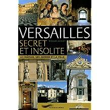 Versailles - Secret et insolite - Le château, ses jardins et la ville