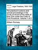 The practice in actions and special proceedings in the courts of record of the state of New York under the Code of Civil Procedure. Volume 1 Of 2, William Rumsey, 1240079354
