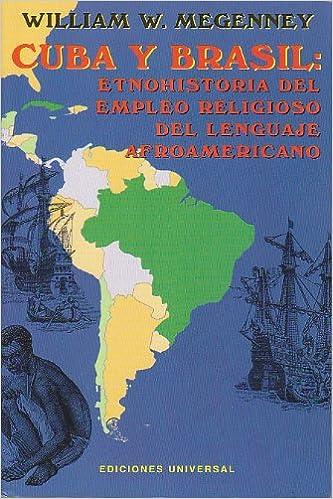 Book Cuba Y Brasil: Etnohistoria Del Empleo Religioso Del Languaje Afroamericano (Coleccion Ebano Y Canela)