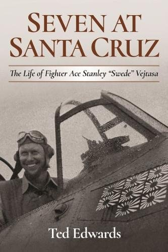Seven at Santa Cruz: The Life of Fighter Ace Stanley