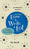 How to Write a Lot: A Practical Guide to Productive Academic Writing (2018 New Edition)