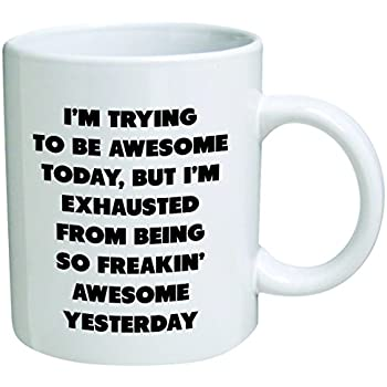 surprising inspiration awesome mugs. I m trying to be awesome today  but exhausted from being so freakin yesterday Coffee Mug By Heaven Creations 11 oz Funny Inspirational and Amazon com Let me drop everything start working on your