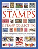The World Encyclopedia of Stamps & Stamp Collecting: The Ultimate Illustrated Reference to Over 3000 of the World's Best Stamps, and a Professional and Perfecting a Spectacular Collection