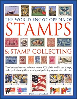 The World Encyclopedia Of Stamps Stamp Collecting Ultimate Illustrated Reference To Over 3000 Worlds Best And A Professional