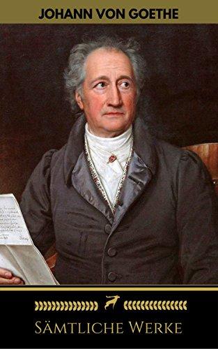Johann Wolfgang von Goethe: Sämtliche Werke (Golden Deer Classics) (German Edition)