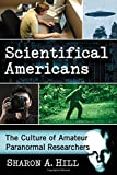 Scientifical Americans: The Culture of Amateur Paranormal Researchers