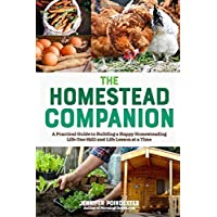 The Homestead Companion: A Practical Guide to Building a Happy Homesteading Life, One Skill and Life Lesson at a Time