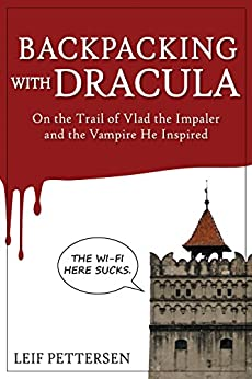 "Backpacking with Dracula: On the Trail of Vlad ""the Impaler"" Dracula  and the Vampire He Inspired by [Pettersen, Leif]"