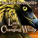 Lord of the Changing Winds: The Griffin Mage, Book 1 Audiobook by Rachel Neumeier Narrated by Emily Durante