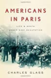 Americans in Paris, Charles Glass, 1594202427