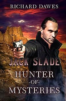 Jack Slade: Hunter of Mysteries by [Dawes, Richard]