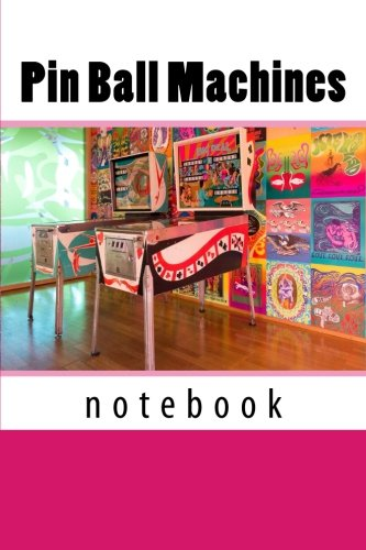 Pin Ball Machines: 150 page lined notebook
