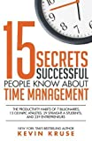 15 Secrets Successful People Know About Time Management: The Productivity Habits of 7 Billionaires, 13 Olympic Athletes, 29 Straight-A Students, and 239 Entrepreneurs by Kevin Kruse (2015-10-11)