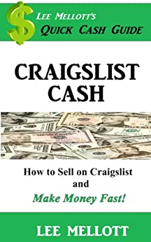 Craigslist Cash: How To Sell On Craigslist and Make Money Fast! (Quick Cash Guide Book 1) by [Mellott, Lee]