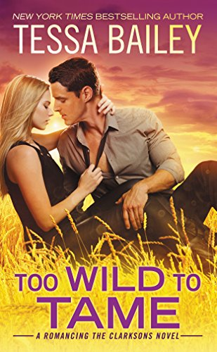 Too Wild to Tame (Romancing the Clarksons) by [Bailey, Tessa]