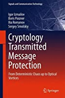 Cryptology Transmitted Message Protection: From Deterministic Chaos up to Optical Vortices Front Cover