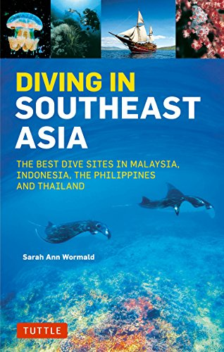 Diving in Southeast Asia: A Guide to the Best Sites in Indonesia, Malaysia, the Philippines and Thailand (Periplus Action - Site Thailand