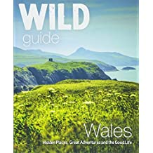 Wild Guide Wales: Hidden places, great adventures & the good life