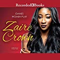 Games Women Play Audiobook by Zaire Crown Narrated by Dylan Ford