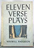 Eleven Verse Plays 1929-1939: Elizabeth the Queen; Night over Taos; Mary of Scotland; Valley Forge; Winterset; Wingless Victory; High Tor; Masque of Kings; Feast of Ortolans; Second Overture; Key Largo