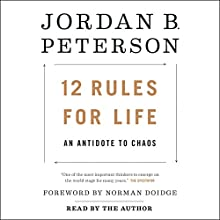 12 Rules for Life: An Antidote to Chaos Audiobook by Jordan B. Peterson, Norman Doidge - foreword M.D. Narrated by Jordan B. Peterson