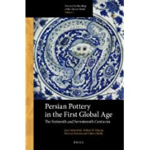 Persian Pottery in the First Global Age: The Sixteenth and Seventeenth Centuries