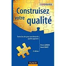 Construisez votre qualité - 2e éd. : Toutes les clés pour une démarche qualité gagnante (Performance industrielle) (French Edition)