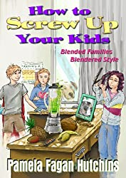How To Screw Up Your Kids (Divorce and Stepparenting)