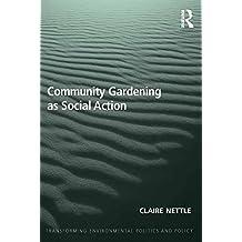 Community Gardening as Social Action (Transforming Environmental Politics and Policy Book 2) (English Edition)