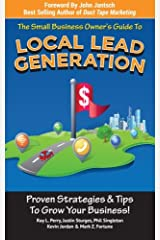 Small Business Owner's Guide To Local Lead Generation: Proven Strategies & Tips To Grow Your Business! Paperback