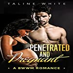 Penetrated and Pregnant: A BWWM Romance | Taline White,BWWM Deluxe