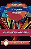 STORYTELLER-DIAMOND DEADLY- A SHORT STORY: The Crime Fighter Case Files (The Secret Vault of the Mysterious Storyteller Book 3)