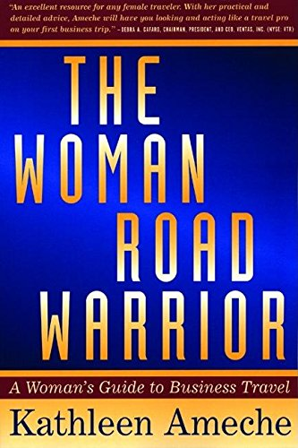 The Woman Road Warrior: A Woman's Guide to Business Travel (Agate)