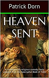Heaven Sent: A contemporary religious comedy freely adapted from the Apocryphal Book of Tobit