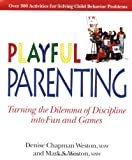 Playful Parenting, Mark S. Weston and Denise Champman Weston, 0874777348
