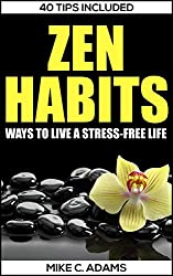 Zen Habits : Ways to Live a Stress-Free Life (A Zen for Beginners Guide to Help you to Relieve Stress) (English Edition)